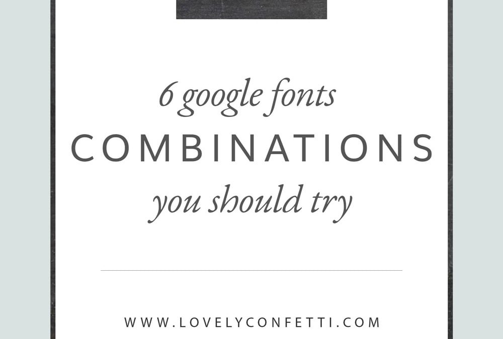 6 Google Fonts combinations you should try