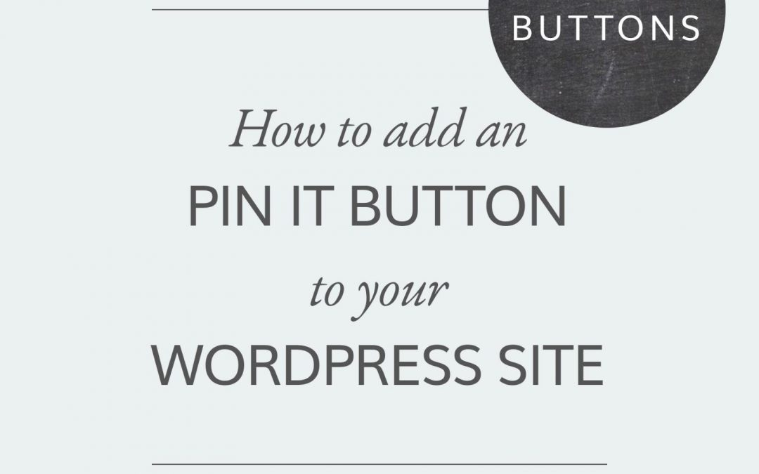 How to add a pin it button to your WordPress site + Free button images
